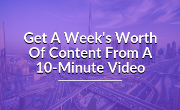 Small get a week s worth of content from a 10 minute video